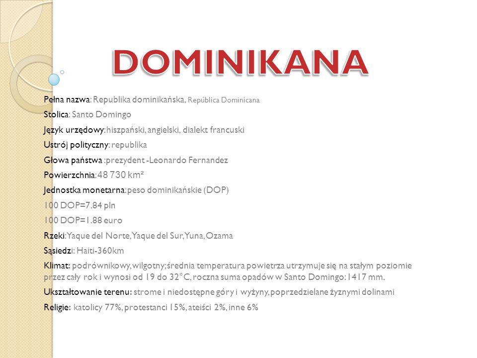 DOMINIKANA Pełna nazwa: Republika dominikańska, República Dominicana