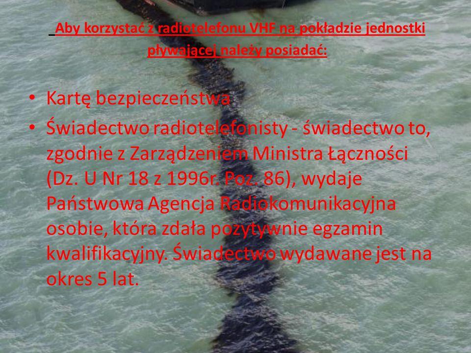 Aby korzystać z radiotelefonu VHF na pokładzie jednostki pływającej należy posiadać: