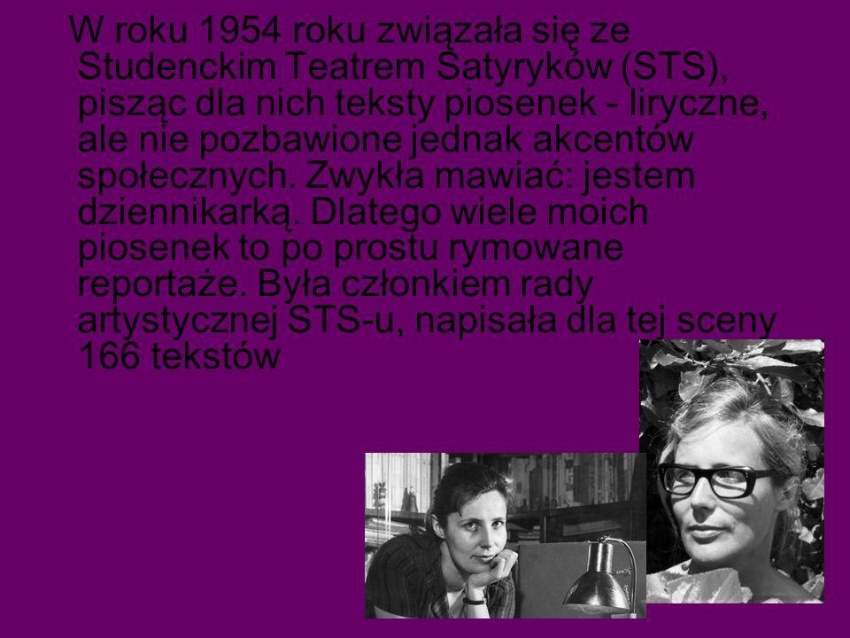 W roku 1954 roku związała się ze Studenckim Teatrem Satyryków (STS), pisząc dla nich teksty piosenek - liryczne, ale nie pozbawione jednak akcentów społecznych.