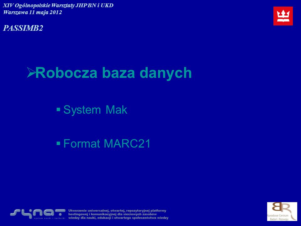 Robocza baza danych System Mak Format MARC21 PASSIM B2