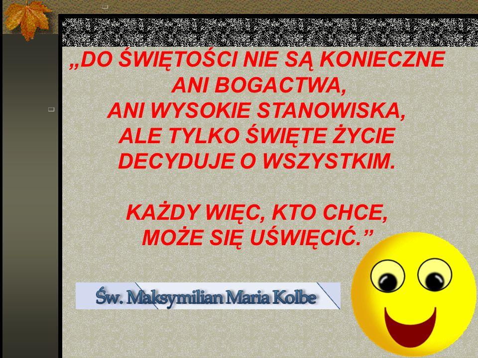 """""""DO ŚWIĘTOŚCI NIE SĄ KONIECZNE ANI WYSOKIE STANOWISKA,"""
