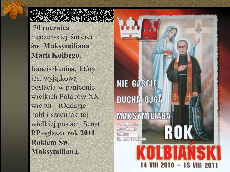 14 sierpnia 201r. mija70 rocznica męczeńskiej śmierci św. Maksymiliana Marii Kolbego,