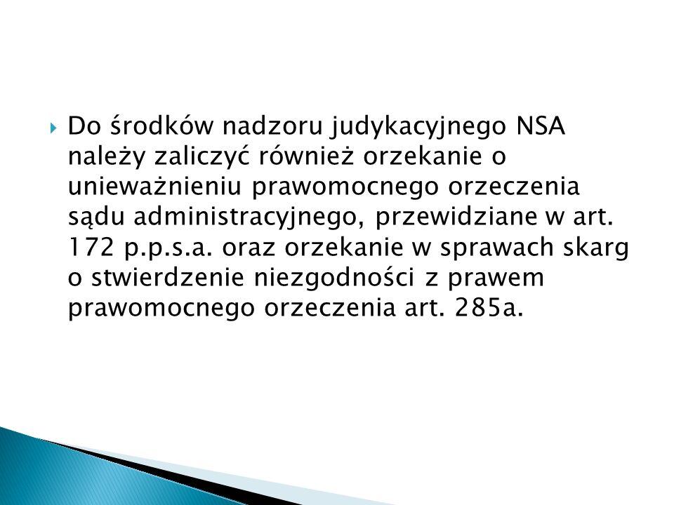 Do środków nadzoru judykacyjnego NSA należy zaliczyć również orzekanie o unieważnieniu prawomocnego orzeczenia sądu administracyjnego, przewidziane w art.