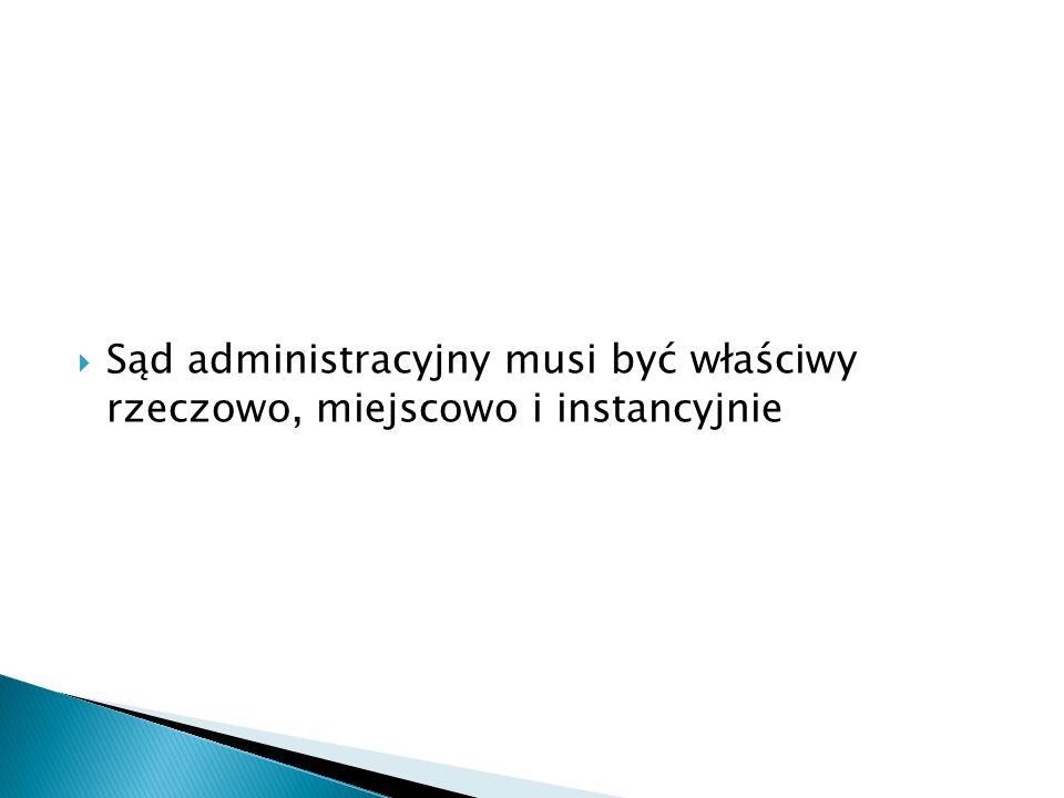 Sąd administracyjny musi być właściwy rzeczowo, miejscowo i instancyjnie