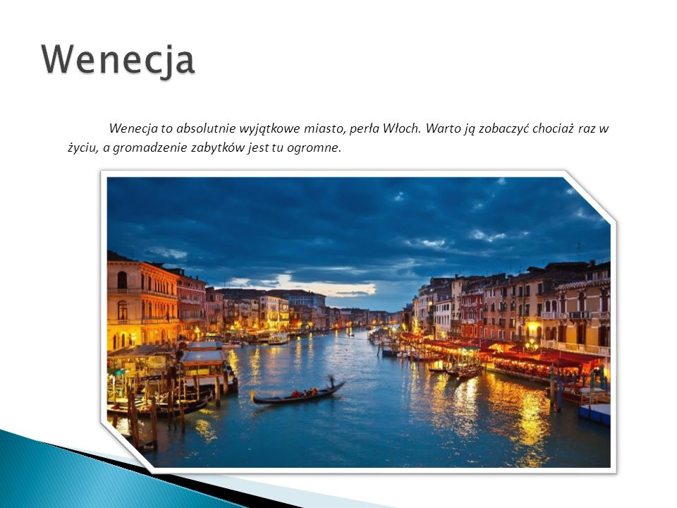 Wenecja Wenecja to absolutnie wyjątkowe miasto, perła Włoch.