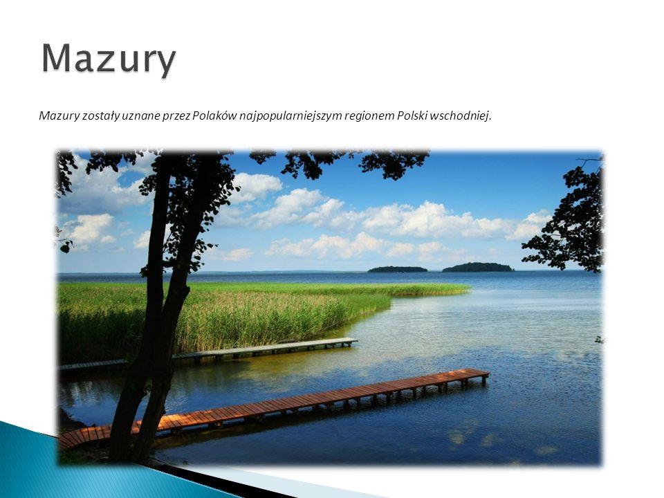 Mazury Mazury zostały uznane przez Polaków najpopularniejszym regionem Polski wschodniej.