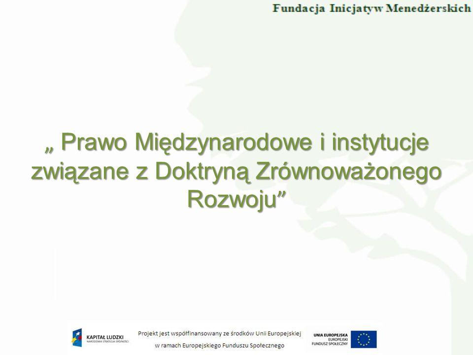""""""" Prawo Międzynarodowe i instytucje związane z Doktryną Zrównoważonego Rozwoju"""