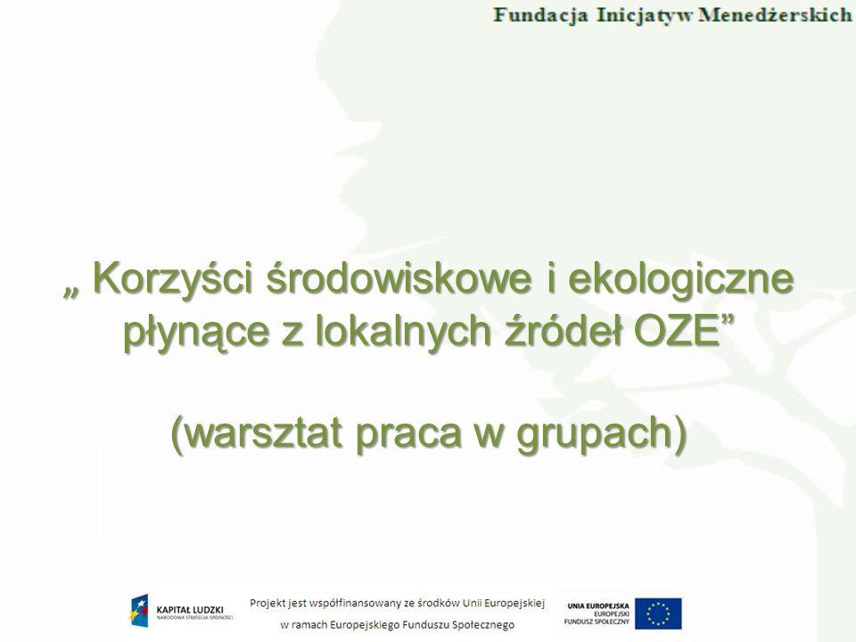 """"""" Korzyści środowiskowe i ekologiczne płynące z lokalnych źródeł OZE (warsztat praca w grupach)"""