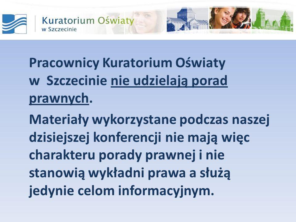 Pracownicy Kuratorium Oświaty w Szczecinie nie udzielają porad prawnych.