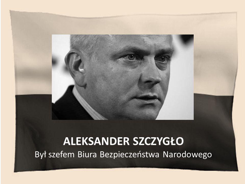 Był szefem Biura Bezpieczeństwa Narodowego