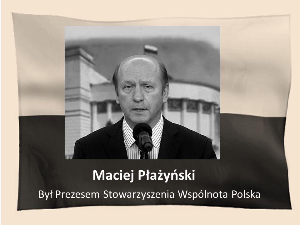 Maciej Płażyński Był Prezesem Stowarzyszenia Wspólnota Polska
