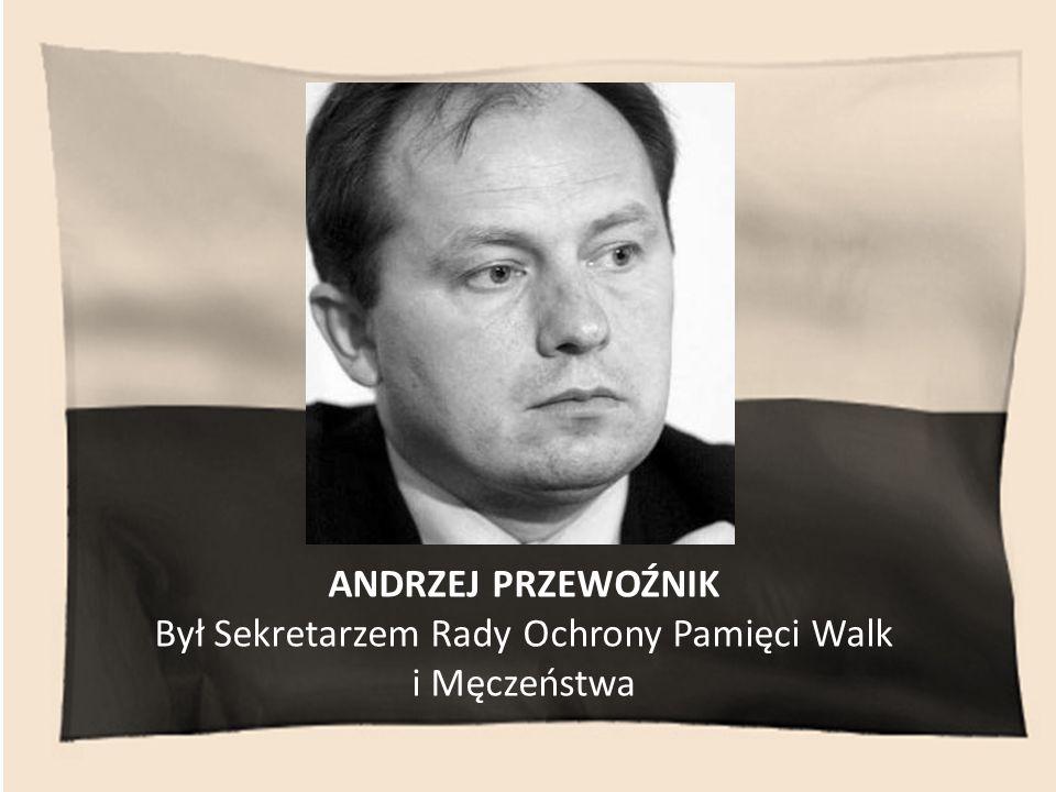 Był Sekretarzem Rady Ochrony Pamięci Walk i Męczeństwa