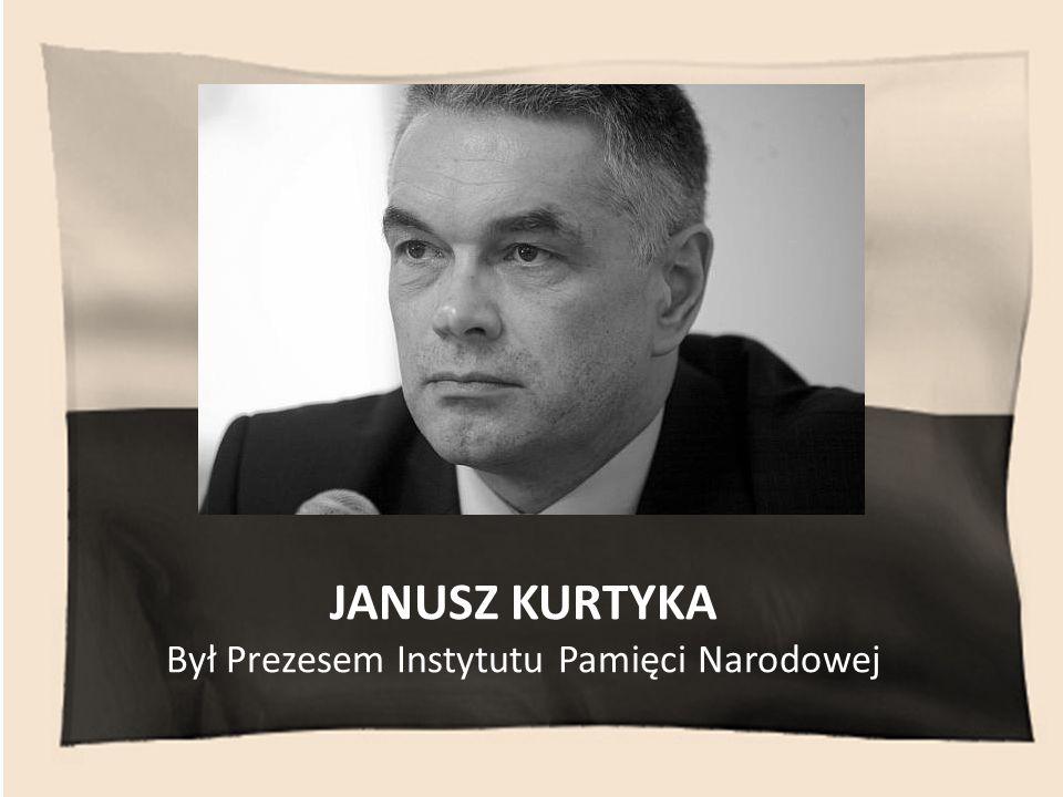 Był Prezesem Instytutu Pamięci Narodowej