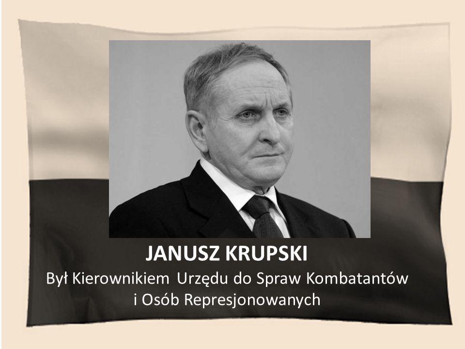 Był Kierownikiem Urzędu do Spraw Kombatantów i Osób Represjonowanych