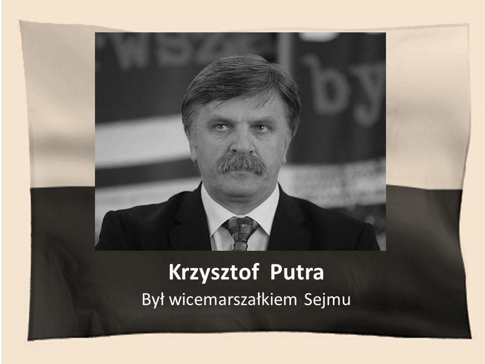 Krzysztof Putra Był wicemarszałkiem Sejmu