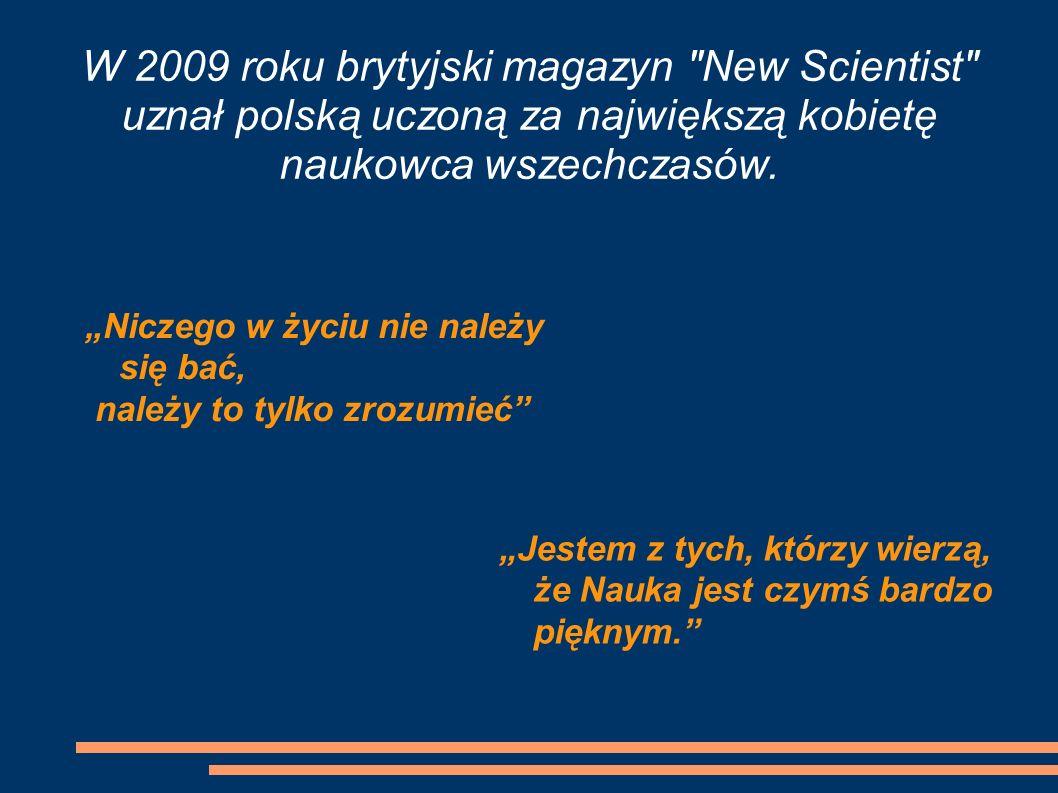 W 2009 roku brytyjski magazyn New Scientist uznał polską uczoną za największą kobietę naukowca wszechczasów.