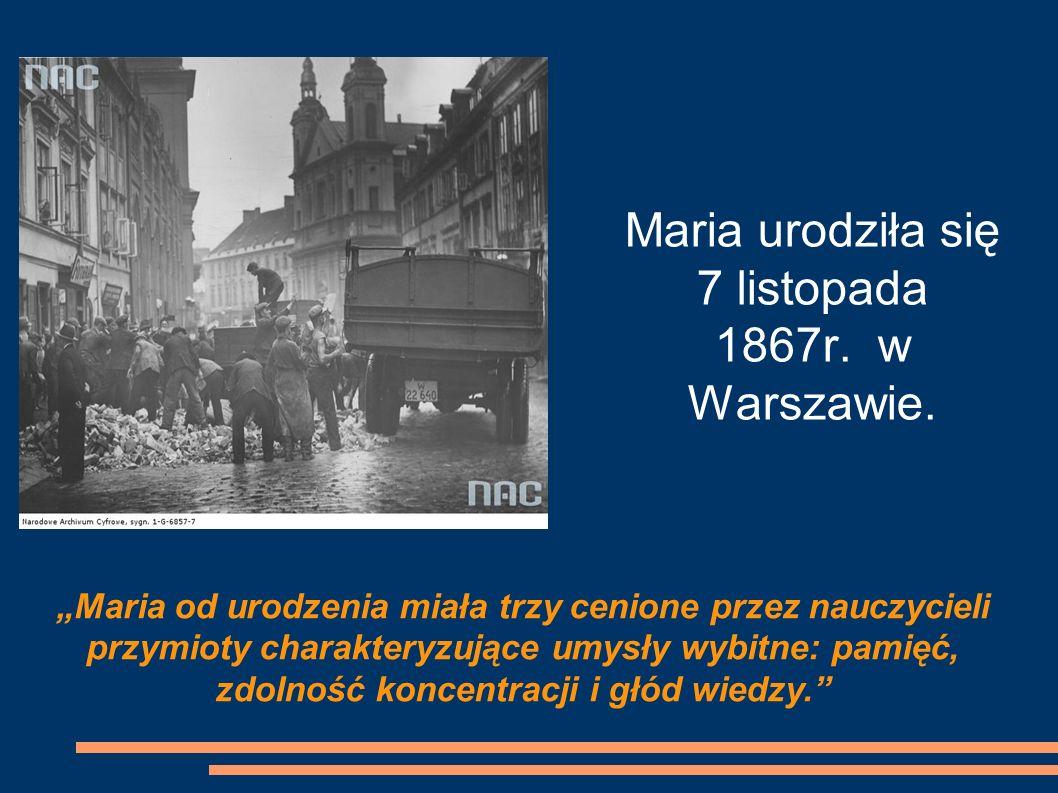 Maria urodziła się 7 listopada 1867r. w Warszawie.