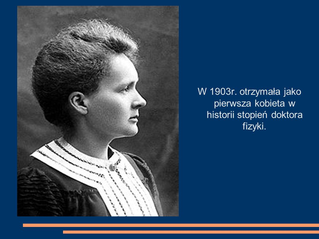 W 1903r. otrzymała jako pierwsza kobieta w historii stopień doktora fizyki.