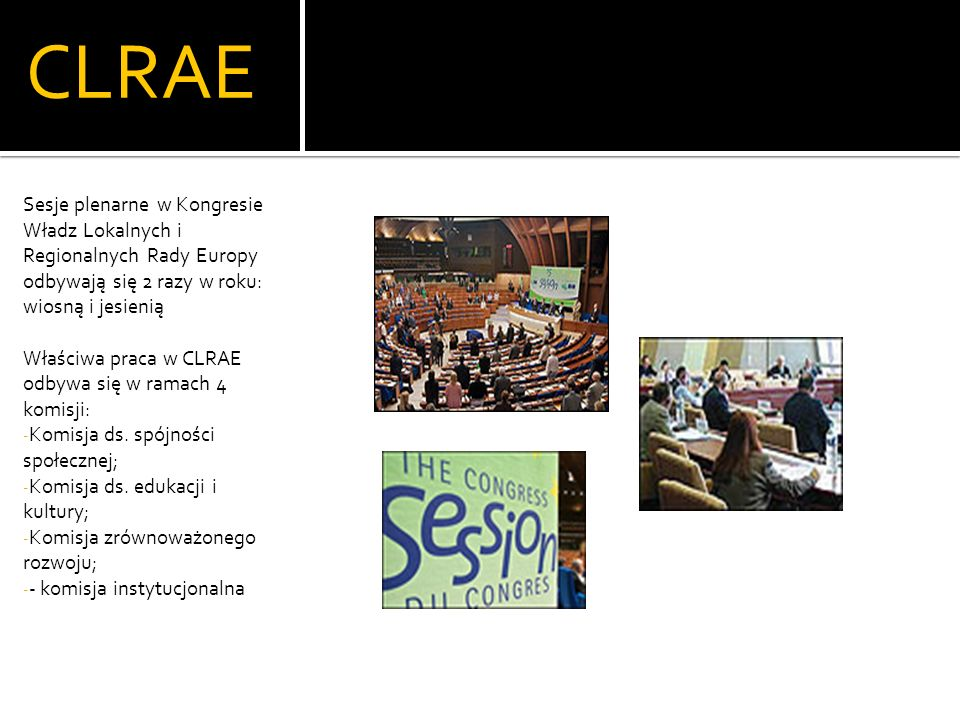 CLRAE Sesje plenarne w Kongresie Władz Lokalnych i Regionalnych Rady Europy odbywają się 2 razy w roku: wiosną i jesienią.