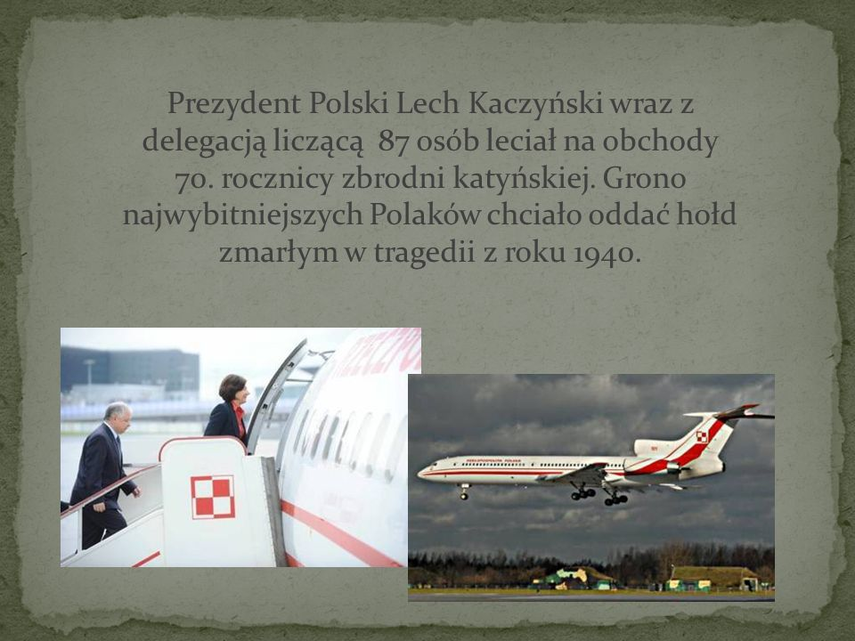 Prezydent Polski Lech Kaczyński wraz z delegacją liczącą 87 osób leciał na obchody 70.