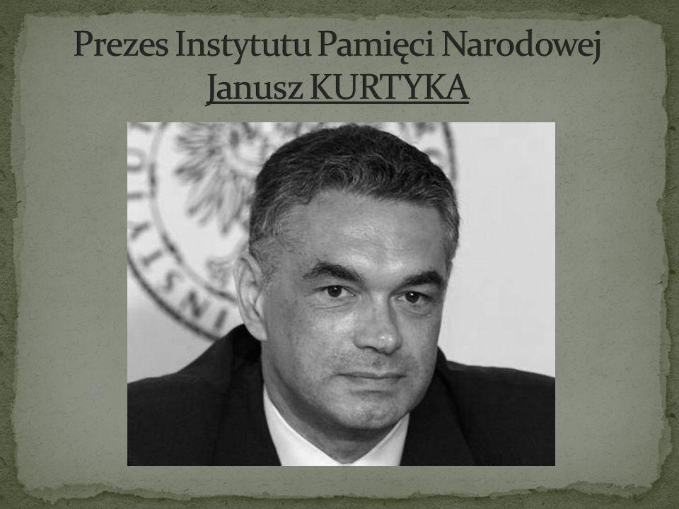 Prezes Instytutu Pamięci Narodowej Janusz KURTYKA
