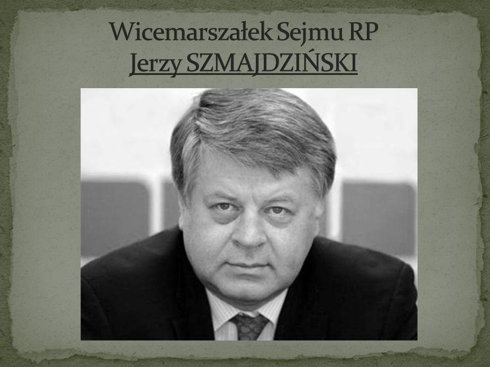 Wicemarszałek Sejmu RP Jerzy SZMAJDZIŃSKI