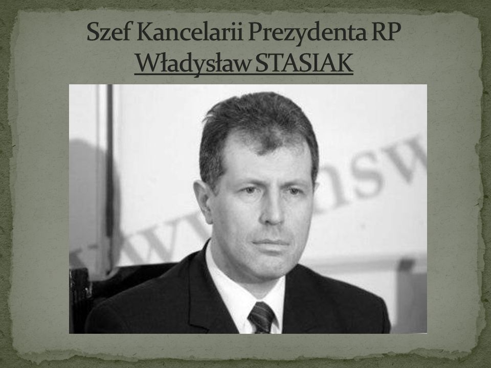 Szef Kancelarii Prezydenta RP Władysław STASIAK