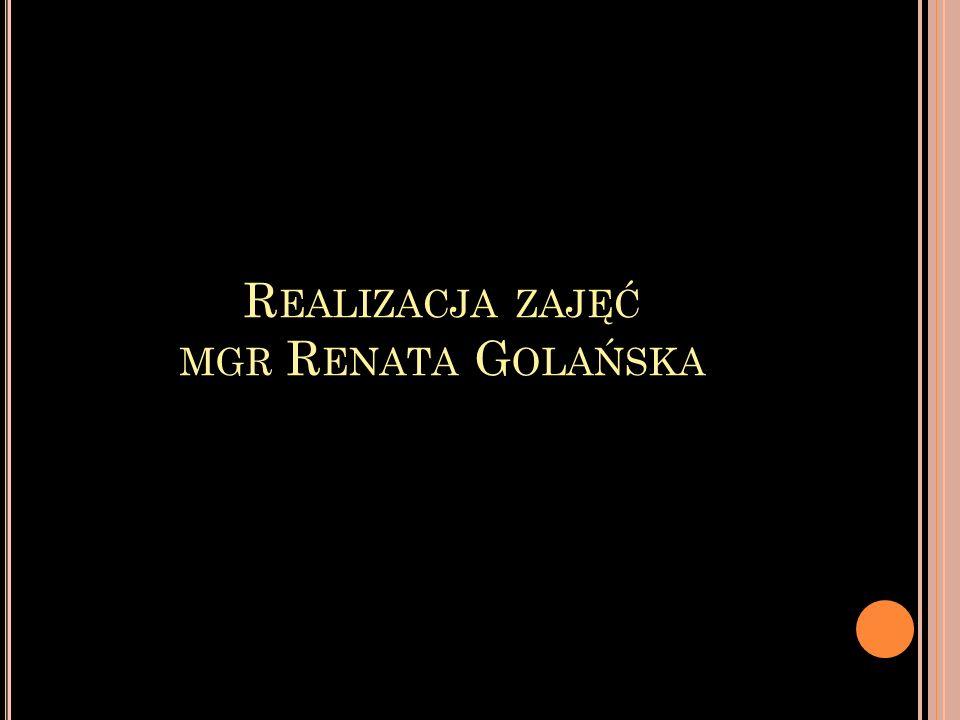 Realizacja zajęć mgr Renata Golańska