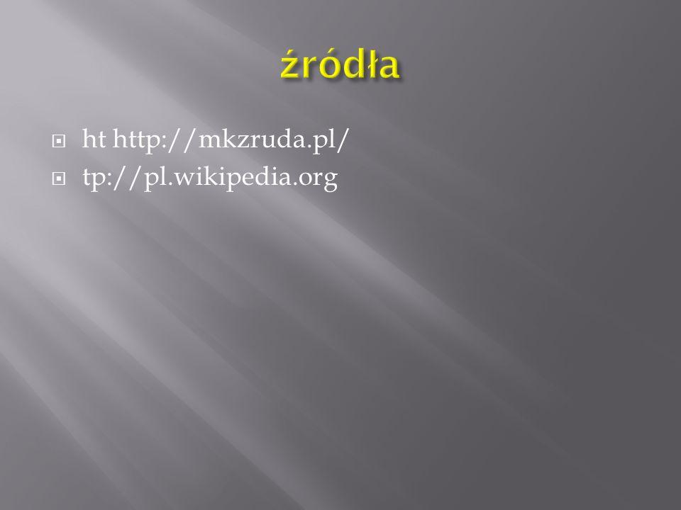 źródła ht http://mkzruda.pl/ tp://pl.wikipedia.org