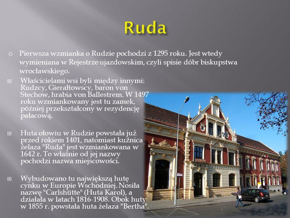 Ruda Pierwsza wzmianka o Rudzie pochodzi z 1295 roku. Jest wtedy wymieniana w Rejestrze ujazdowskim, czyli spisie dóbr biskupstwa wrocławskiego.
