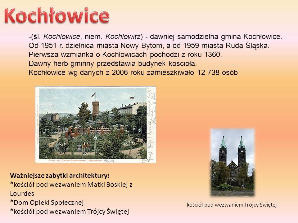 Kochłowice -(śl. Kochlowice, niem. Kochlowitz) - dawniej samodzielna gmina Kochłowice.