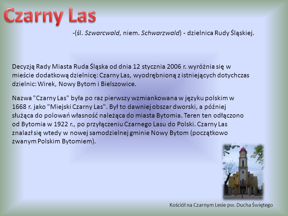 Czarny Las -(śl. Szwarcwald, niem. Schwarzwald) - dzielnica Rudy Śląskiej.
