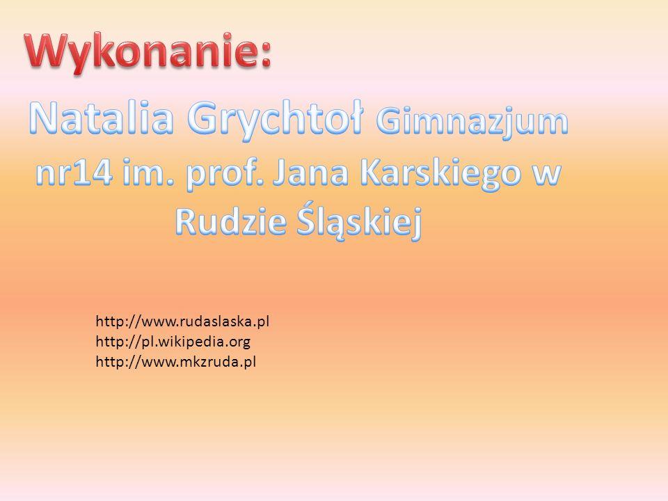 Wykonanie: Natalia Grychtoł Gimnazjum nr14 im. prof. Jana Karskiego w Rudzie Śląskiej.