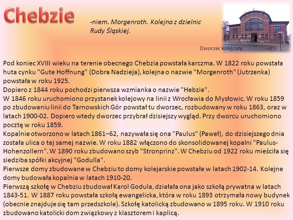 Chebzie -niem. Morgenroth. Kolejna z dzielnic Rudy Śląskiej.