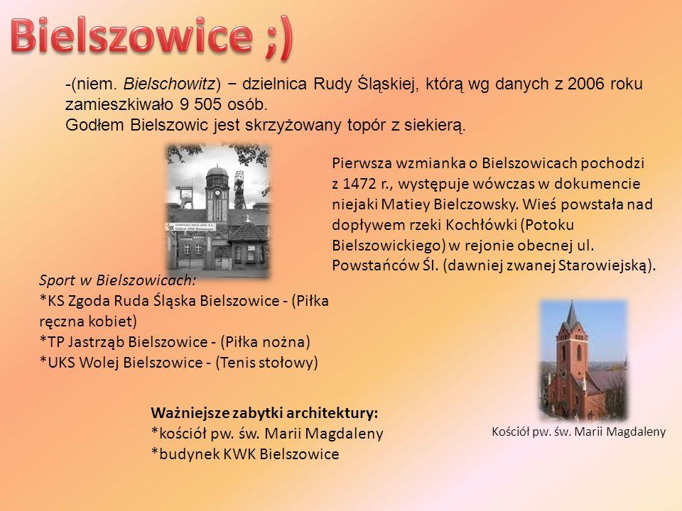 Bielszowice ;) -(niem. Bielschowitz) − dzielnica Rudy Śląskiej, którą wg danych z 2006 roku. zamieszkiwało 9 505 osób.