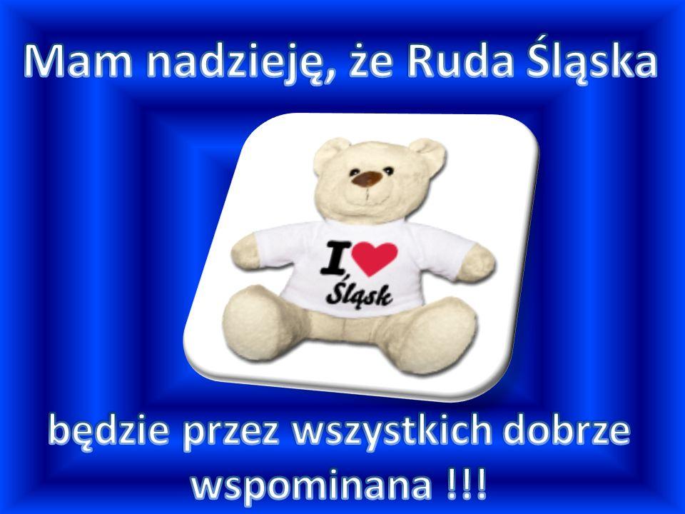 Mam nadzieję, że Ruda Śląska będzie przez wszystkich dobrze