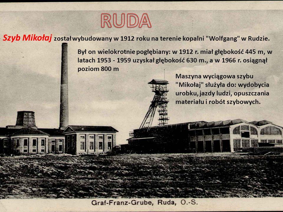 RUDA Szyb Mikołaj został wybudowany w 1912 roku na terenie kopalni Wolfgang w Rudzie.