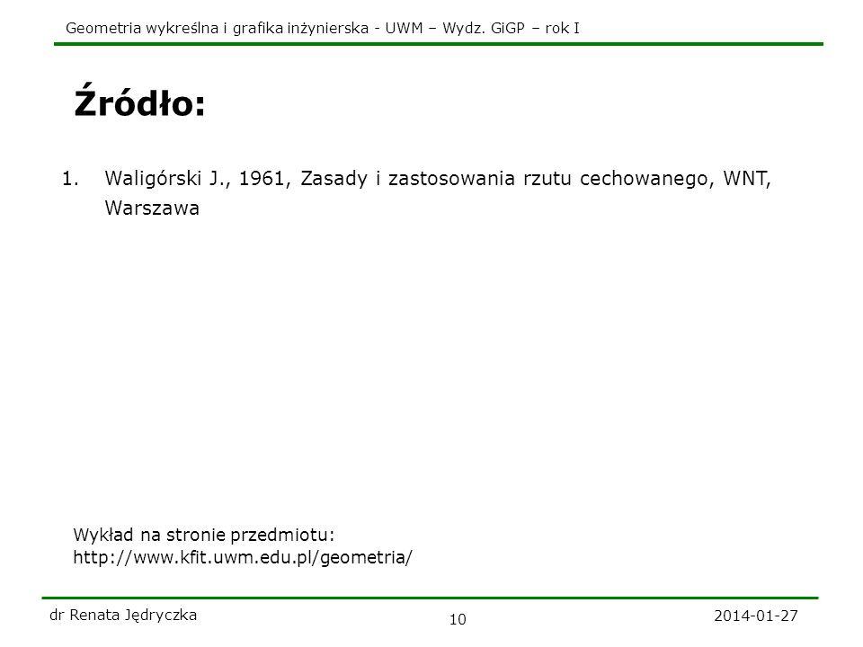 Źródło: Waligórski J., 1961, Zasady i zastosowania rzutu cechowanego, WNT, Warszawa. Wykład na stronie przedmiotu: