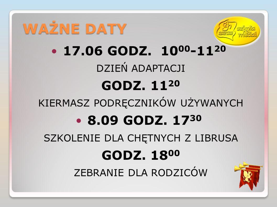 WAŻNE DATY 17.06 GODZ. 1000-1120 GODZ. 1120 8.09 GODZ. 1730 GODZ. 1800