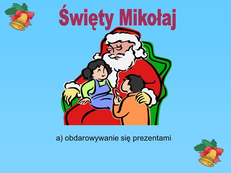 Święty Mikołaj a) obdarowywanie się prezentami