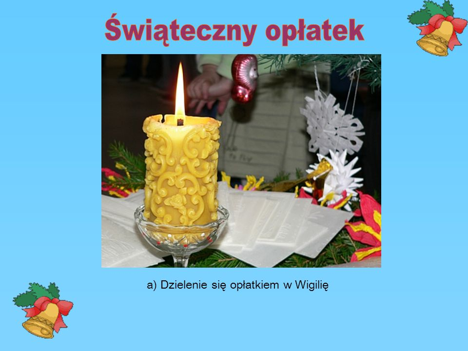Świąteczny opłatek a) Dzielenie się opłatkiem w Wigilię
