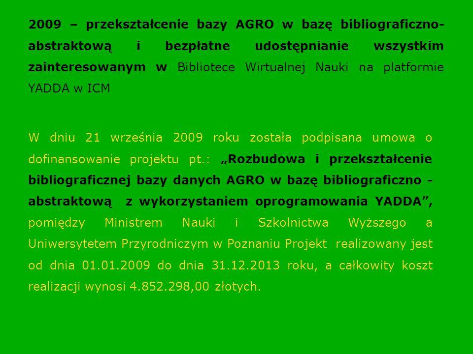 2009 – przekształcenie bazy AGRO w bazę bibliograficzno- abstraktową i bezpłatne udostępnianie wszystkim zainteresowanym w Bibliotece Wirtualnej Nauki na platformie YADDA w ICM