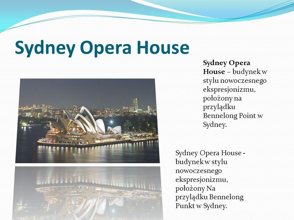 Sydney Opera HouseSydney Opera House – budynek w stylu nowoczesnego ekspresjonizmu, położony na przylądku Bennelong Point w Sydney.