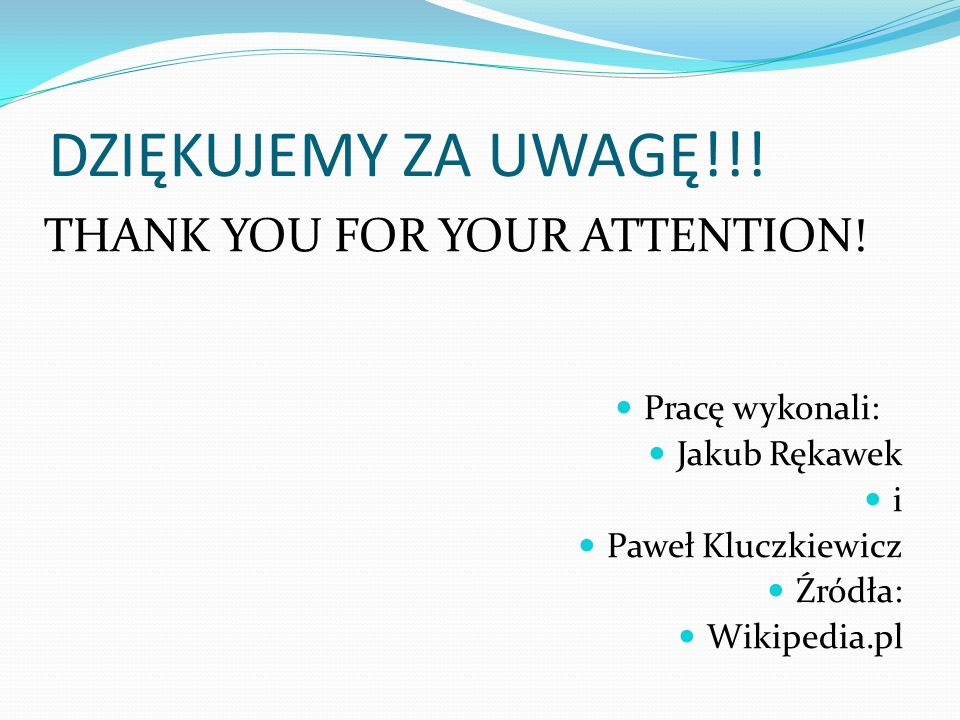 DZIĘKUJEMY ZA UWAGĘ!!! THANK YOU FOR YOUR ATTENTION! Pracę wykonali: