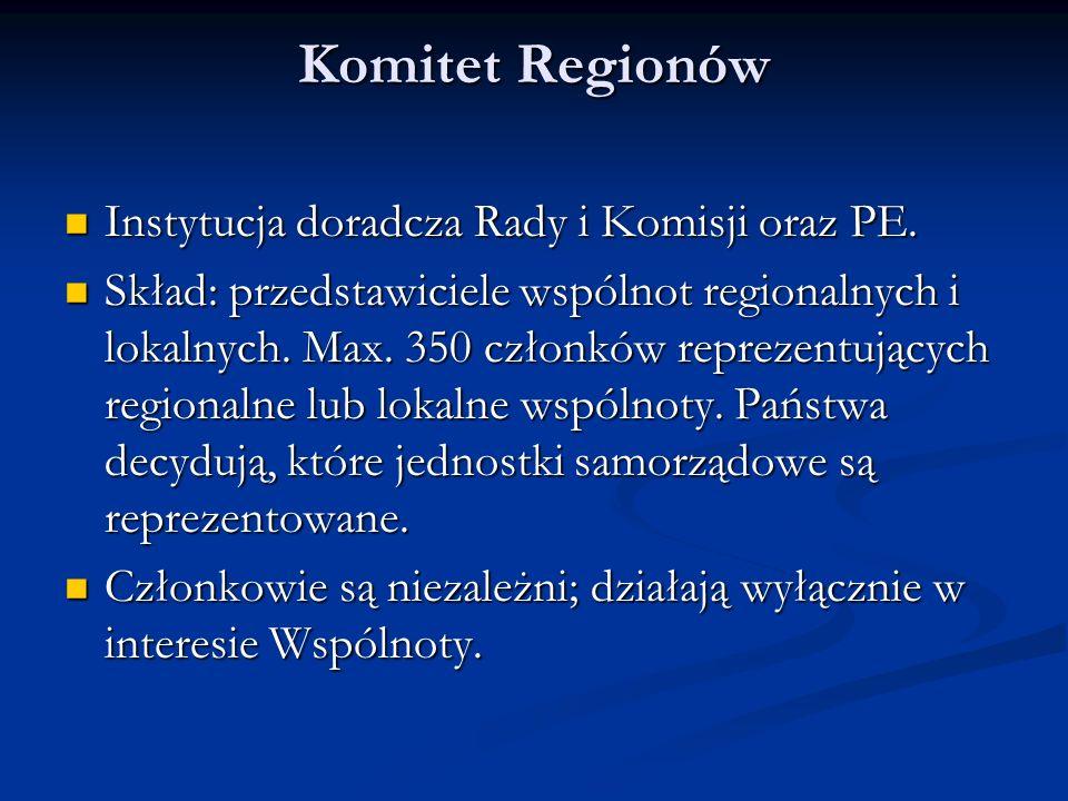 Komitet Regionów Instytucja doradcza Rady i Komisji oraz PE.