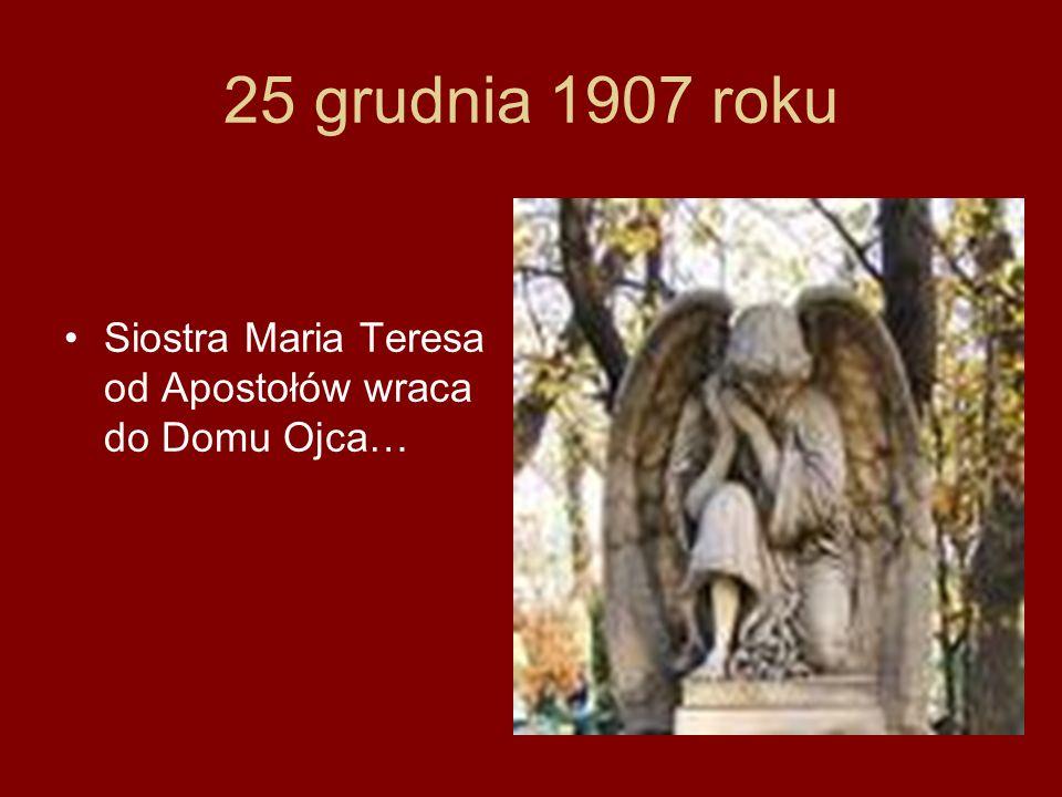 25 grudnia 1907 roku Siostra Maria Teresa od Apostołów wraca do Domu Ojca…