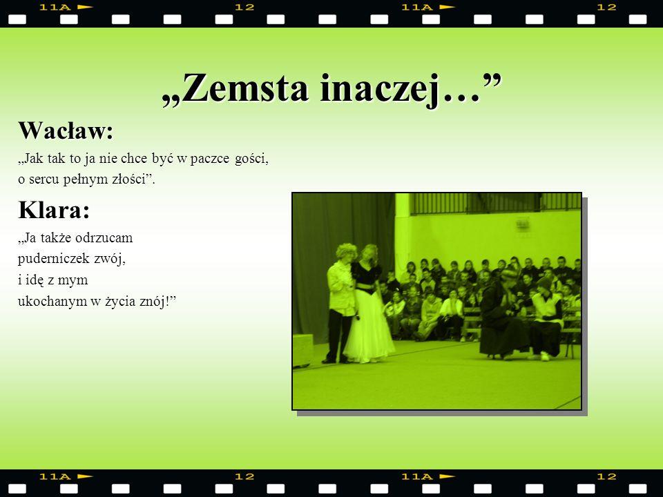 """""""Zemsta inaczej… Wacław: Klara:"""