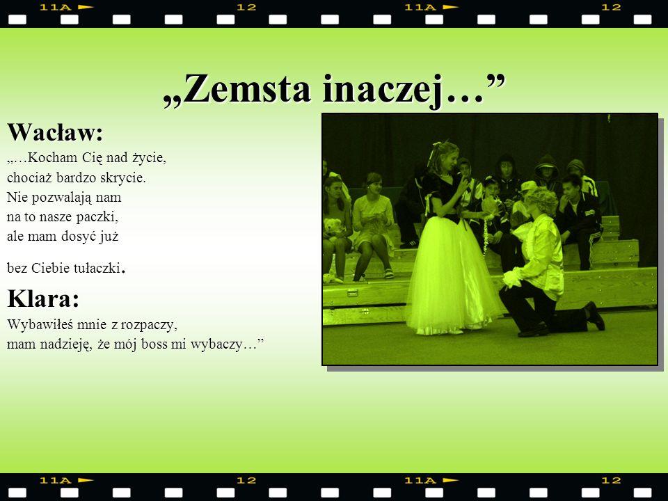 """""""Zemsta inaczej… Wacław: Klara: """"…Kocham Cię nad życie,"""