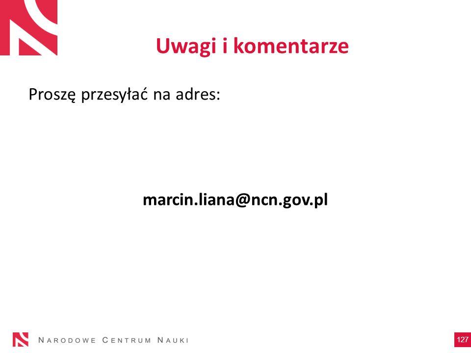 Uwagi i komentarze Proszę przesyłać na adres: marcin.liana@ncn.gov.pl