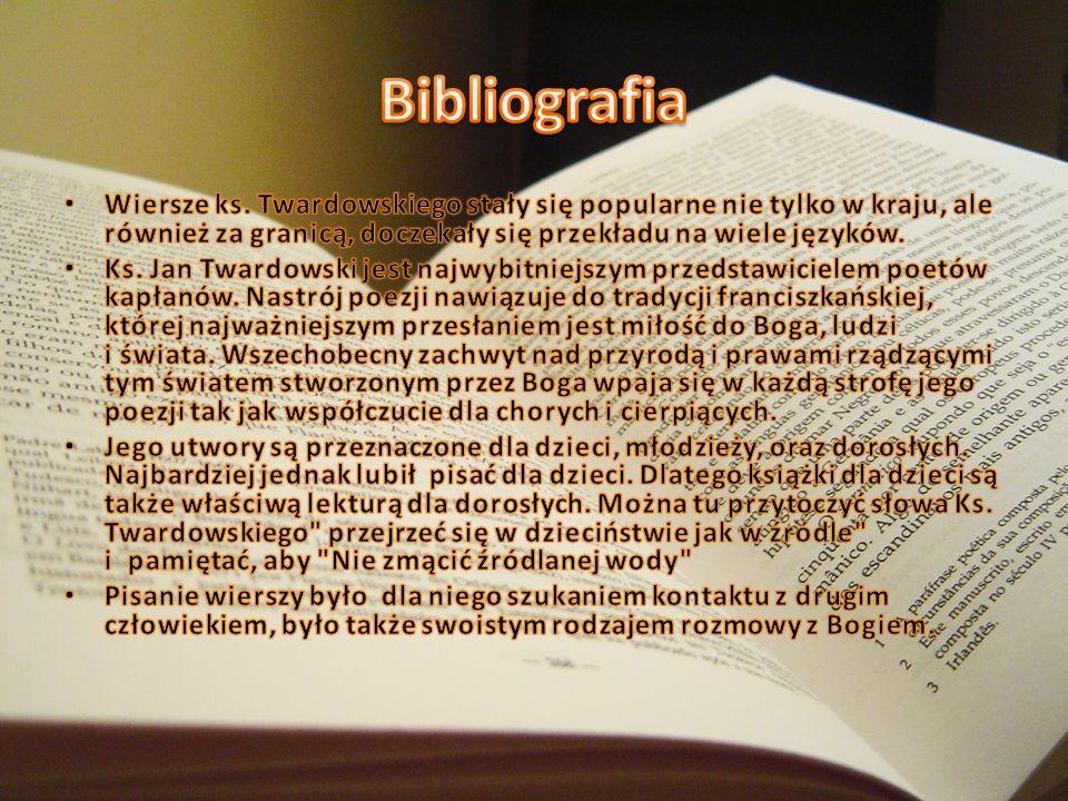 Bibliografia Wiersze ks. Twardowskiego stały się popularne nie tylko w kraju, ale również za granicą, doczekały się przekładu na wiele języków.